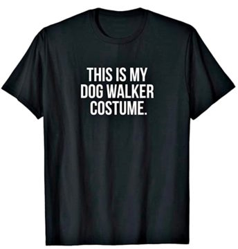 A funny dog walker costume idea for Halloween - a shirt that says 'This is my Dog Walker Costume.""